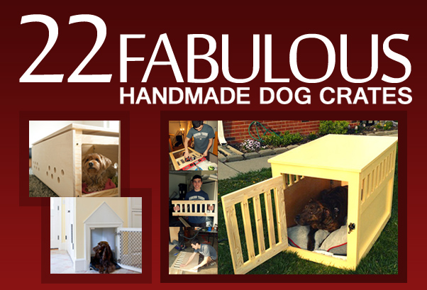 22 Fabulous Handmade Dog Crates